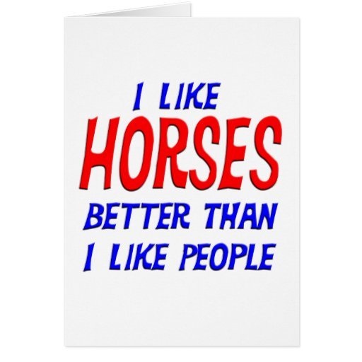 I Like Horses Better Than I Like People Greeting C Card