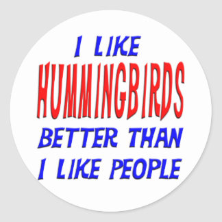 I Like Hummingbirds Better Than I Like People Stic Classic Round Sticker