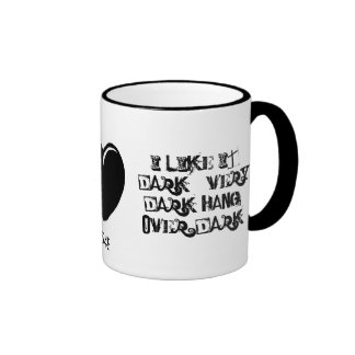 I LIKE IT DARK...VERY DARK HANG-... RINGER COFFEE MUG