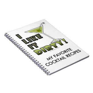 I LIKE IT DIRTY! Dirty Martini Cocktail Humor Notebook
