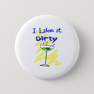 I like it dirty Martini Drinkers Gifts Pinback Button