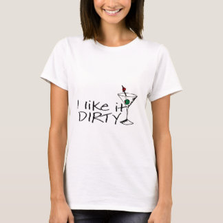 I Like It Dirty Martini T-Shirt