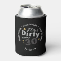 I like it Dirty Turning 30 | 30th Birthday Party Can Cooler