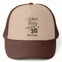 I Like it Dirty Turning 30 | 30th Birthday Trucker Hat