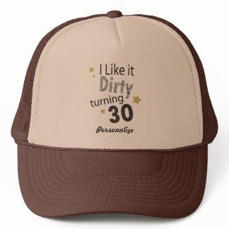 I Like it Dirty Turning 30   30th Birthday Trucker Hat