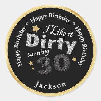 I like it Dirty Turning 30 | 30th Happy  Birthday Classic Round Sticker