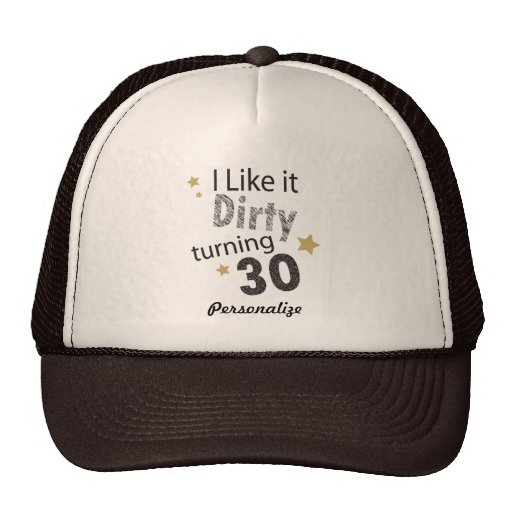 I Like it Dirty Turning 30 Hat