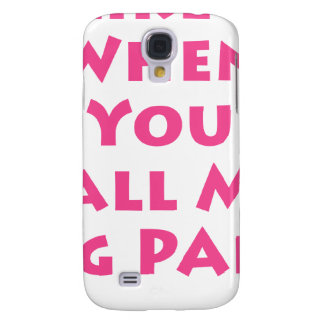 I Like It When You Call Me Big Papa Samsung S4 Case