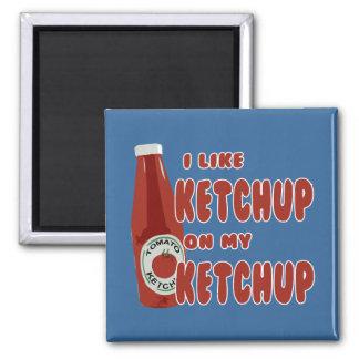 I Like Ketchup On My Ketchup Magnet