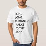 I Like Long Romantic Walks To The Bank. T Shirt