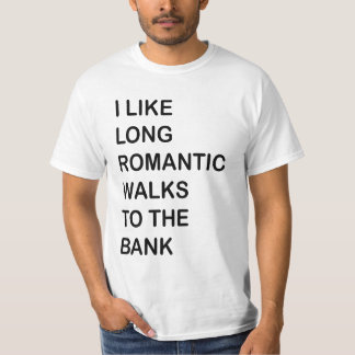 I Like Long Romantic Walks To The Bank. T-Shirt