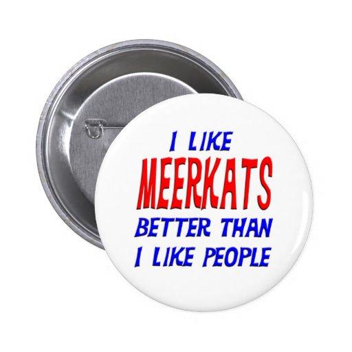 I Like Meerkats Better Than I Like People Button