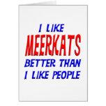 I Like Meerkats Better Than I Like People Greeting Greeting Card