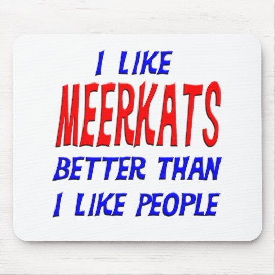I Like Meerkats Better Than I Like People Mousepad