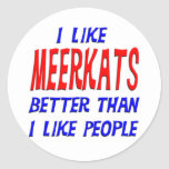 I Like Meerkats Better Than I Like People Sticker