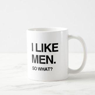 I LIKE MEN SO WHAT CLASSIC WHITE COFFEE MUG