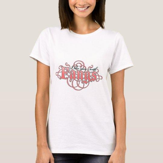I like men with fangs T-Shirt