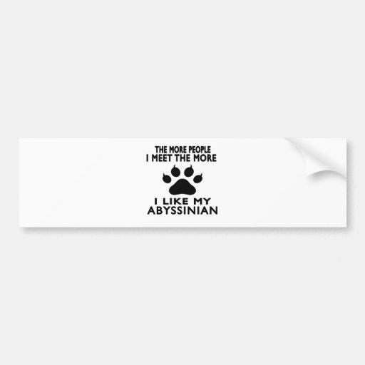 I like my Abyssinian. Bumper Sticker