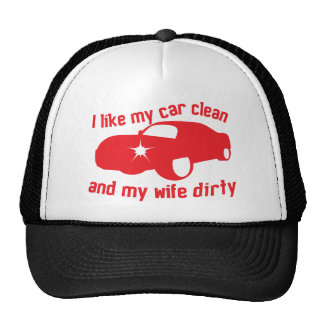 I LIKE MY CAR CLEAN and my wife DIRTY Trucker Hat