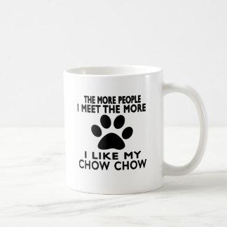 I like my Chow Chow. Classic White Coffee Mug