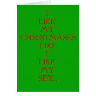 I Like My Christmases Like I Like My Sex... Card