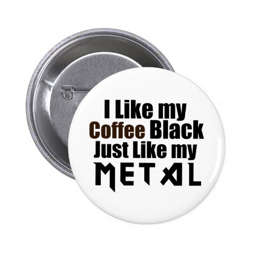 I Like My Coffee Black Just Like My Metal Pinback Button