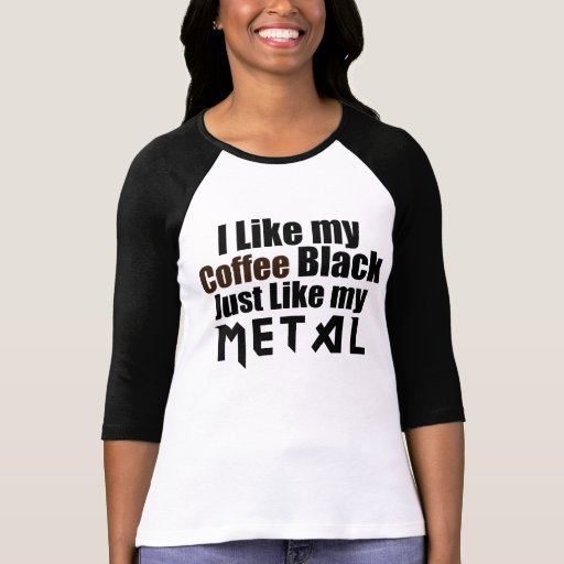 I Like My Coffee Black Just Like My Metal T Shirt Zazzle