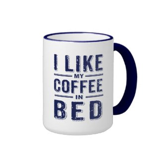 I Like My Coffee In Bed Blue Text Ringer Mug
