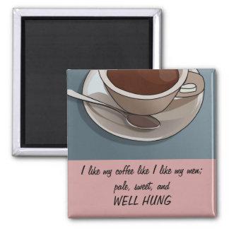 I like my coffee like I like my men; pale, sweet.. Magnet