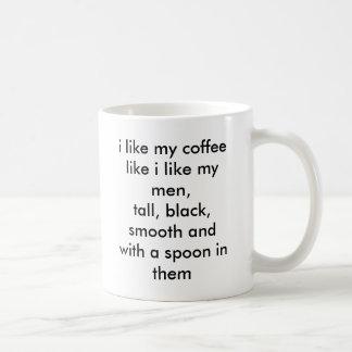 i like my coffee like i like my men,tall, black... coffee mug