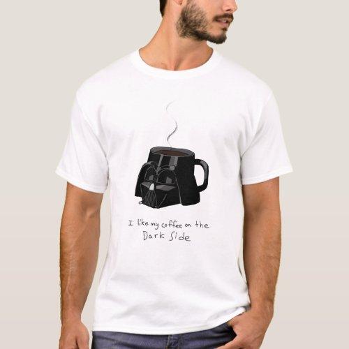 I Like My Coffee On The Dark Side T_Shirt