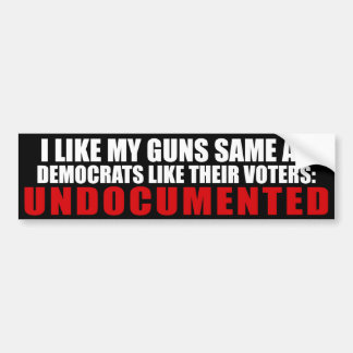 I Like My Guns Same As Democrats Like Their Voters Bumper Sticker