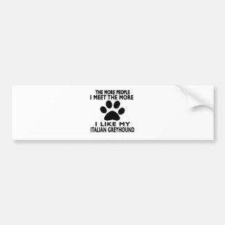 I like my Italian Greyhound. Car Bumper Sticker