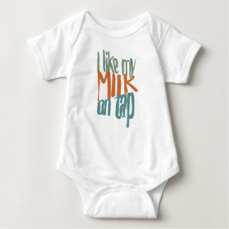 I like my milk on tap - baby shirt