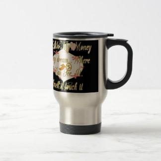 I like My money in my dreams where I can. Travel Mug