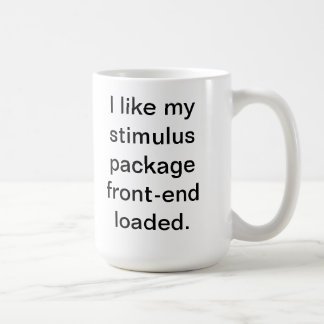I like my stimulus package front-end loaded classic white coffee mug