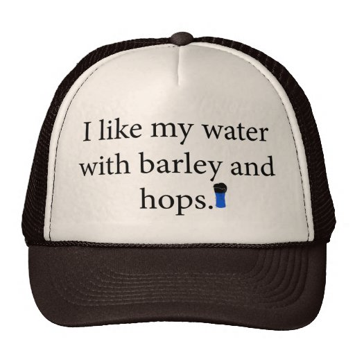 I Like My Water With Barley And Hope Trucker Hat