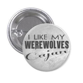 I Like My Werewolves Cajun Pin