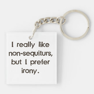 I Like Non-Sequiturs but Prefer Irony Keychain
