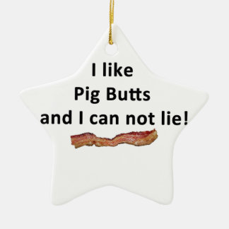 I like pig butts and I can not lie - Beacon Ceramic Ornament