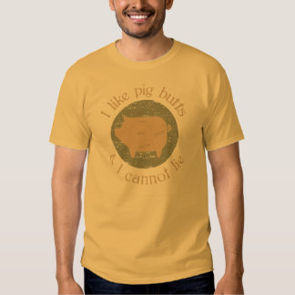 I like pig butts and I can not lie. Tee Shirt