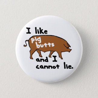 I like pig butts and I cannot lie Button