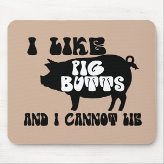 I Like Pig Butts And I Cannot Lie Mouse Pad
