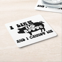 I Like Pig Butts And I Cannot Lie Square Paper Coaster