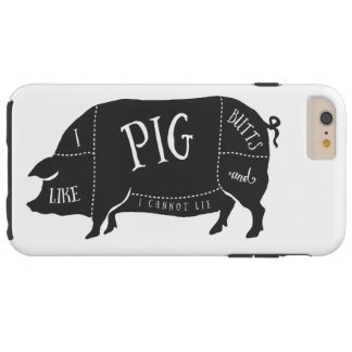 I Like Pig Butts and I Cannot Lie Tough iPhone 6 Plus Case