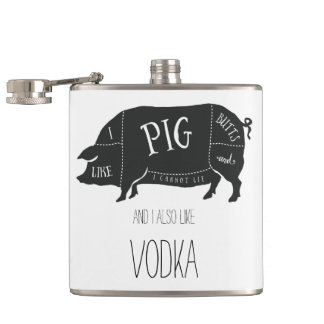 I Like Pig Butts and Vodka Hip Flask