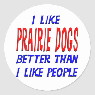 I Like Prarie Dogs Better Than I Like People Stick Classic Round Sticker