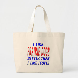 I Like Prarie Dogs Better Than I Like People Tote Tote Bags