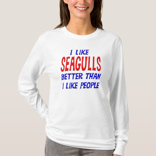 I Like Seagulls Better Than I Like People T-shirt