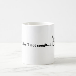 I like T not cough...E Coffee Mug